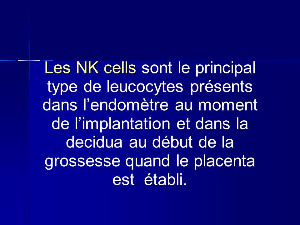 Les NK cells Les NK cells sont le principal type de leucocytes présents dans lendomètre au moment de limplantation et dans la decidua au début de la g