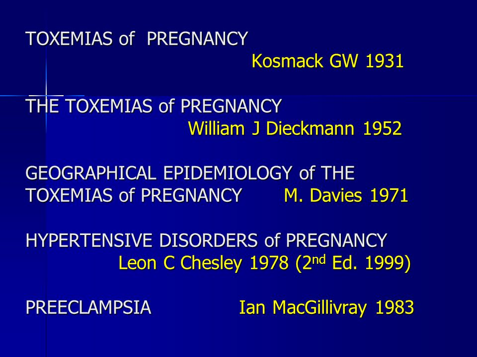 TOXEMIAS of PREGNANCY Kosmack GW 1931 Kosmack GW 1931 THE TOXEMIAS of PREGNANCY William J Dieckmann 1952 William J Dieckmann 1952 GEOGRAPHICAL EPIDEMI