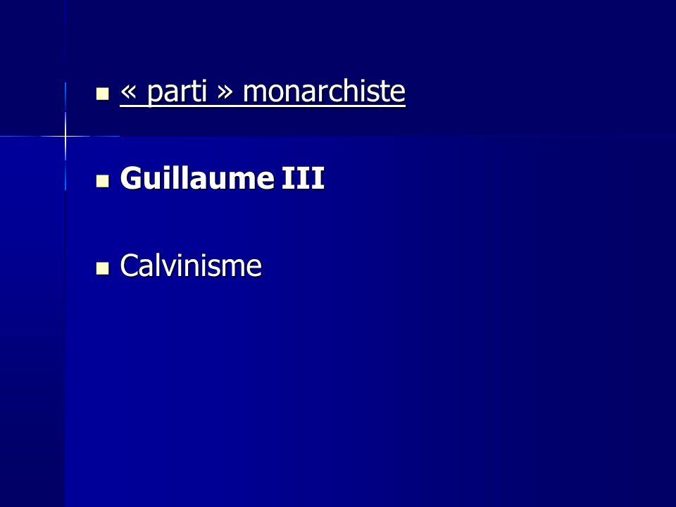 « parti » monarchiste « parti » monarchiste Guillaume III Guillaume III Calvinisme Calvinisme