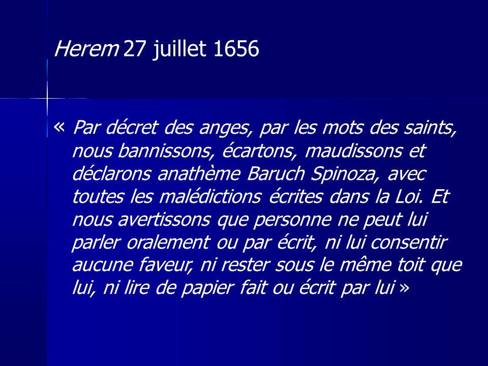 « Par décret des anges, par les mots des saints, nous bannissons, écartons, maudissons et déclarons anathème Baruch Spinoza, avec toutes les malédictions écrites dans la Loi.