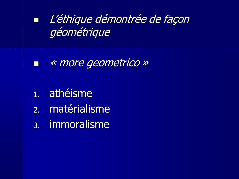 Léthique démontrée de façon géométrique Léthique démontrée de façon géométrique « more geometrico » « more geometrico » 1.