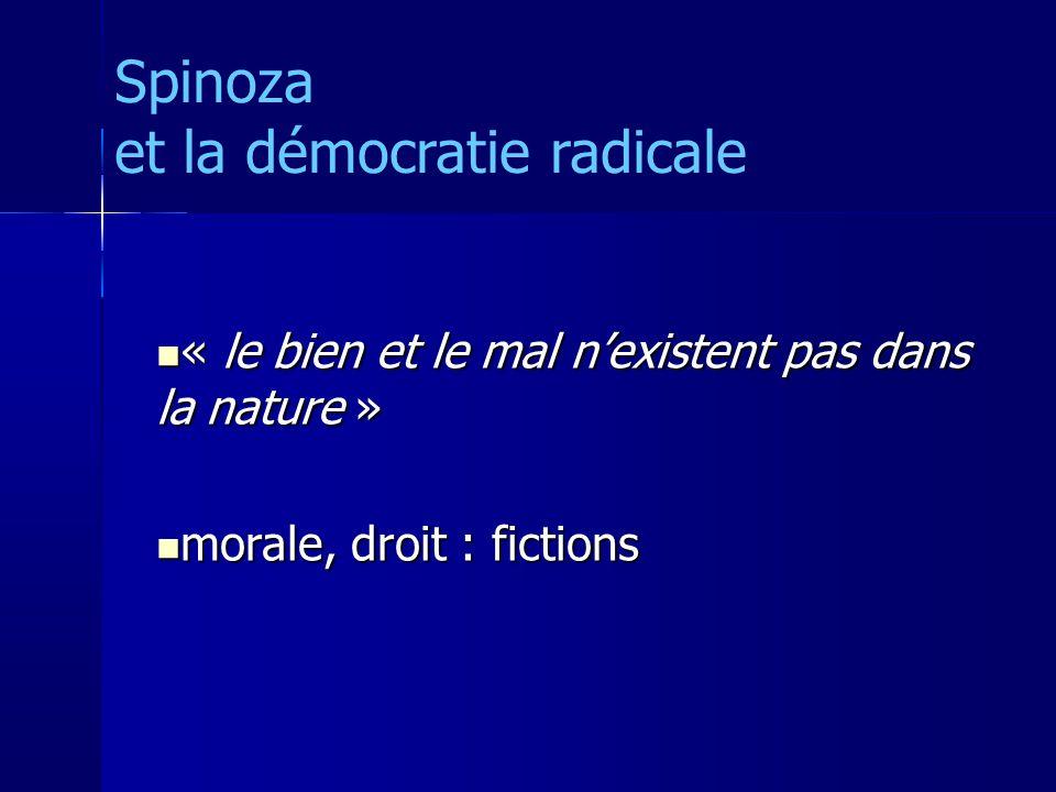« le bien et le mal nexistent pas dans la nature » « le bien et le mal nexistent pas dans la nature » morale, droit : fictions morale, droit : fictions Spinoza et la démocratie radicale