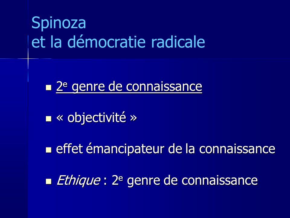 2 e genre de connaissance 2 e genre de connaissance « objectivité » « objectivité » effet émancipateur de la connaissance effet émancipateur de la connaissance Ethique : 2 e genre de connaissance Ethique : 2 e genre de connaissance Spinoza et la démocratie radicale