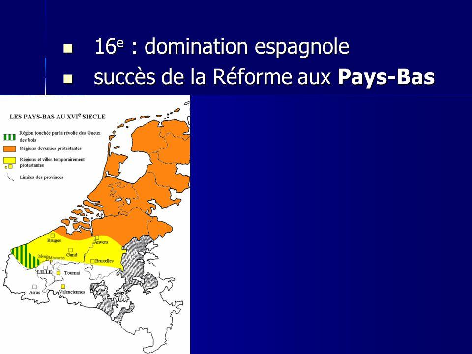 16 e : domination espagnole 16 e : domination espagnole Philippe II (1556) Philippe II (1556)