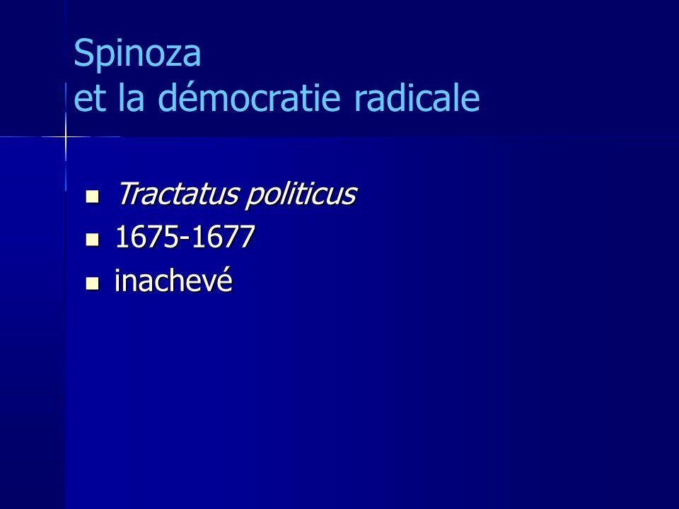 Tractatus politicus Tractatus politicus 1675-1677 1675-1677 inachevé inachevé Spinoza et la démocratie radicale