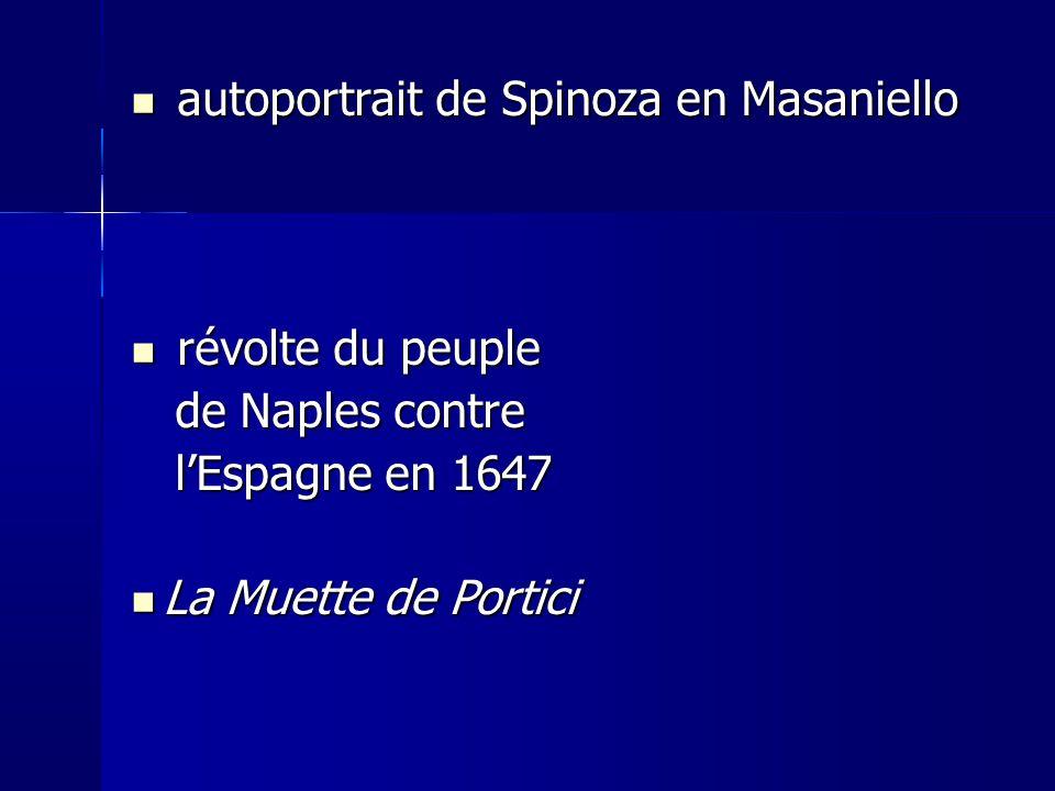 autoportrait de Spinoza en Masaniello autoportrait de Spinoza en Masaniello révolte du peuple révolte du peuple de Naples contre de Naples contre lEspagne en 1647 lEspagne en 1647 La Muette de Portici La Muette de Portici