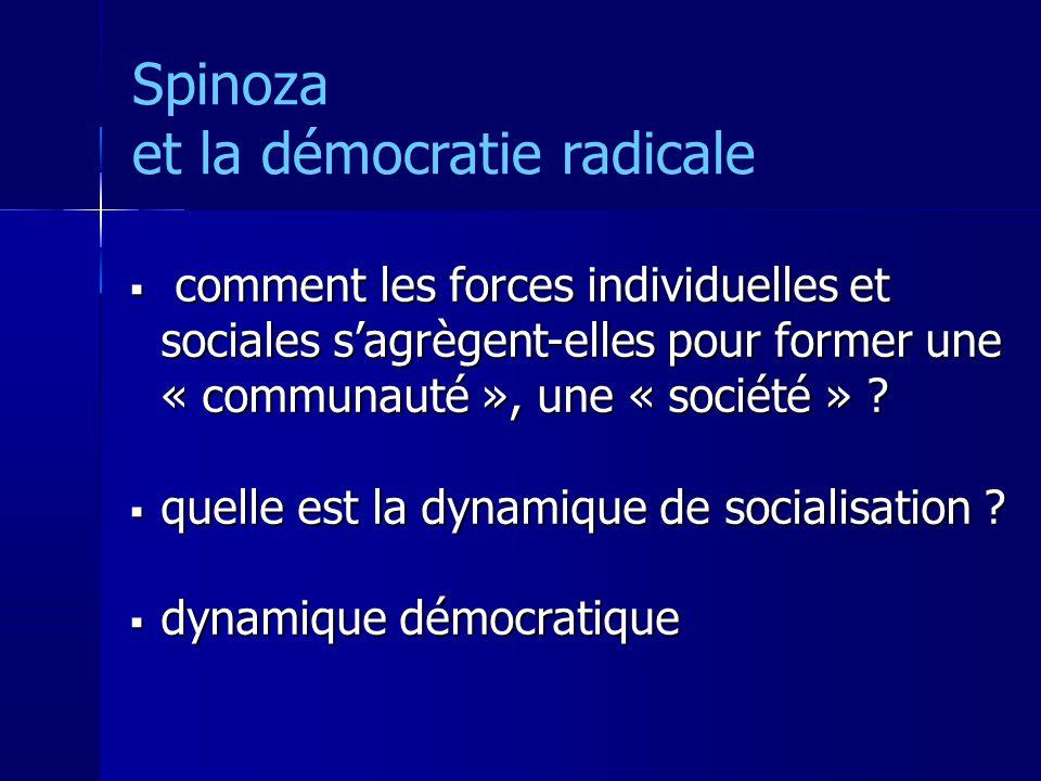 Spinoza et la démocratie radicale comment les forces individuelles et sociales sagrègent-elles pour former une « communauté », une « société » .
