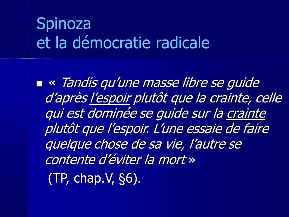 Spinoza et la démocratie radicale « Tandis quune masse libre se guide daprès lespoir plutôt que la crainte, celle qui est dominée se guide sur la crainte plutôt que lespoir.