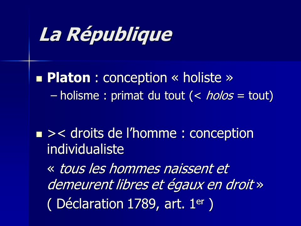 Platon : conception « holiste » Platon : conception « holiste » –holisme : primat du tout (< holos = tout) > < droits de lhomme : conception individua
