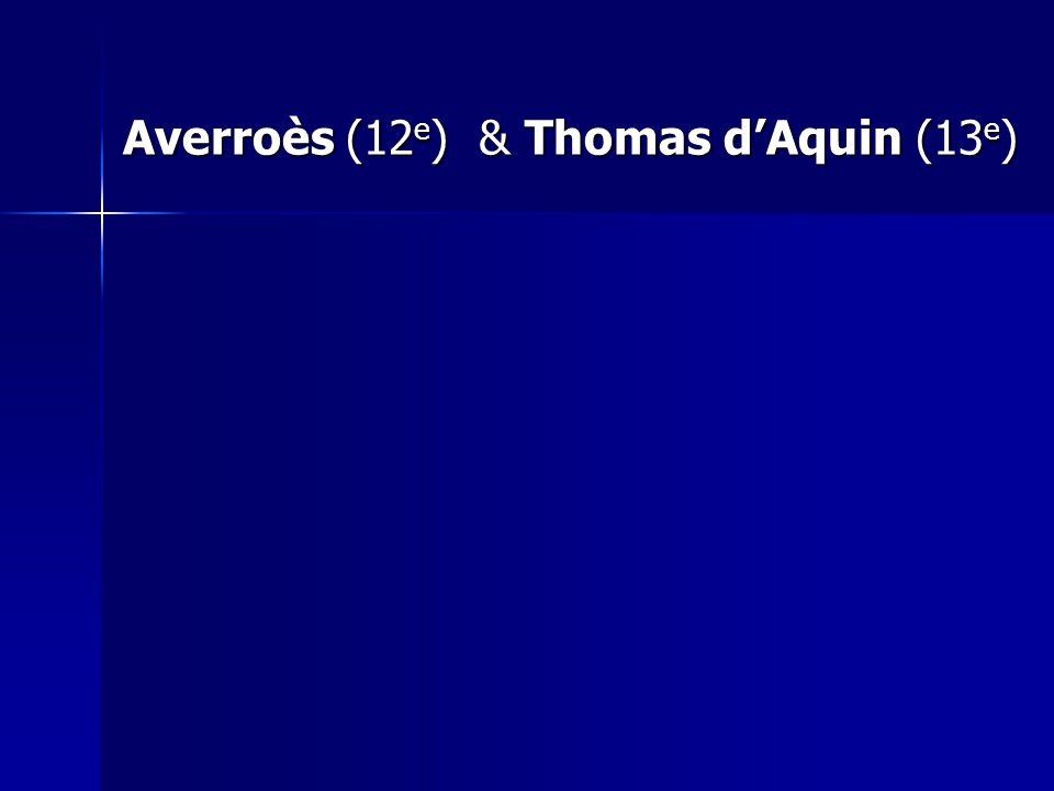 Averroès (12 e ) & Thomas dAquin (13 e )