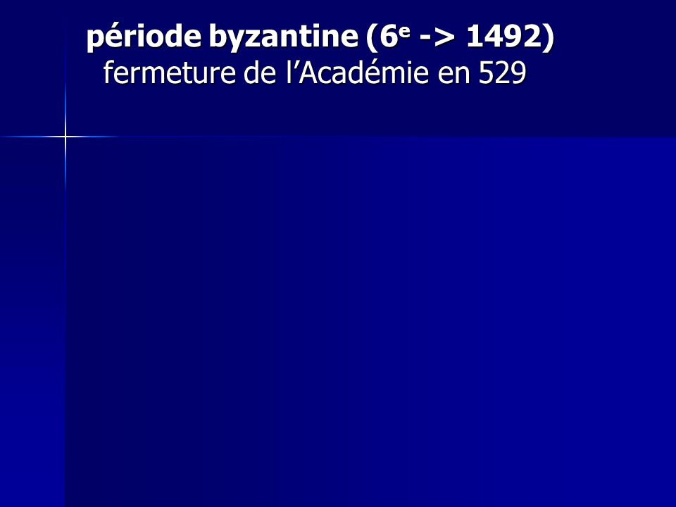 période byzantine (6 e -> 1492) fermeture de lAcadémie en 529