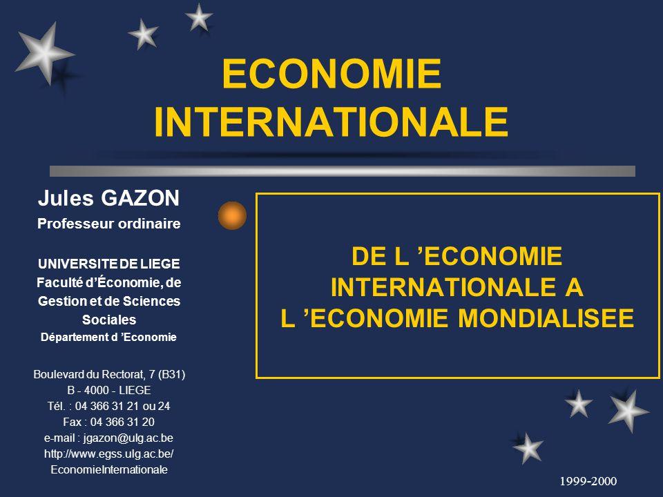 1999-2000 ECONOMIE INTERNATIONALE DE L ECONOMIE INTERNATIONALE A L ECONOMIE MONDIALISEE Jules GAZON Professeur ordinaire UNIVERSITE DE LIEGE Faculté d