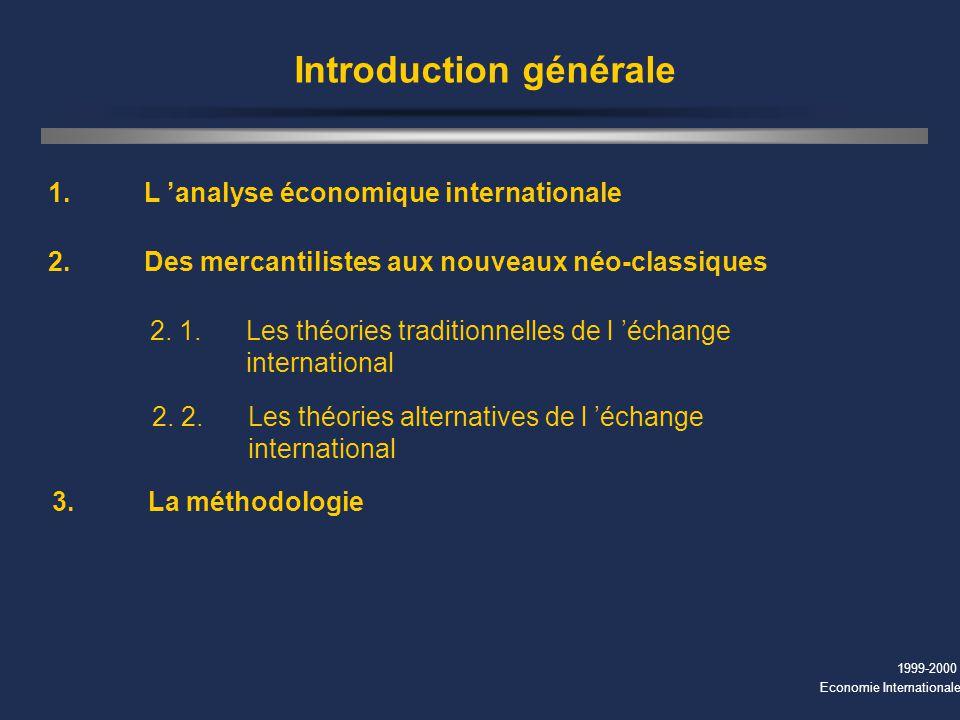 1999-2000 Economie Internationale Introduction générale 1. L analyse économique internationale 2. Des mercantilistes aux nouveaux néo-classiques 2. 1.