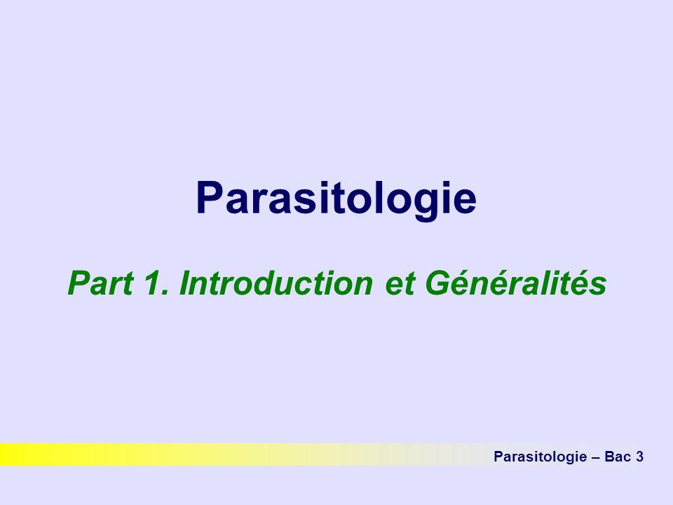 Parasitologie Part 1. Introduction et Généralités Parasitologie – Bac 3