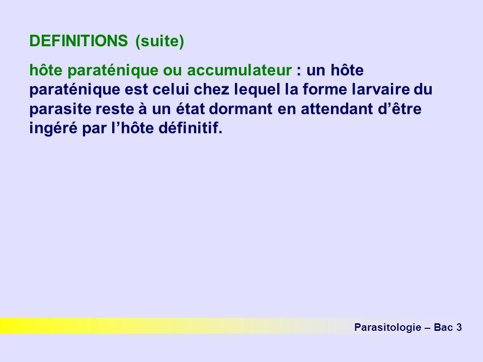 DEFINITIONS (suite) hôte paraténique ou accumulateur : un hôte paraténique est celui chez lequel la forme larvaire du parasite reste à un état dormant