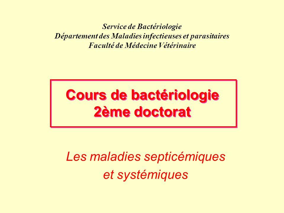 Service de Bactériologie Département des Maladies infectieuses et parasitaires Faculté de Médecine Vétérinaire Les maladies septicémiques et systémiqu