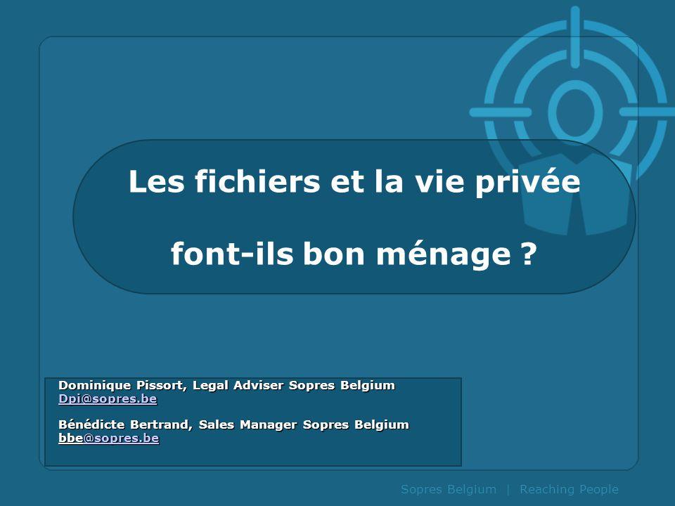 Sopres Belgium | Reaching People Les fichiers et la vie privée font-ils bon ménage ? Dominique Pissort, Legal Adviser Sopres Belgium Dpi@sopres.be Bén