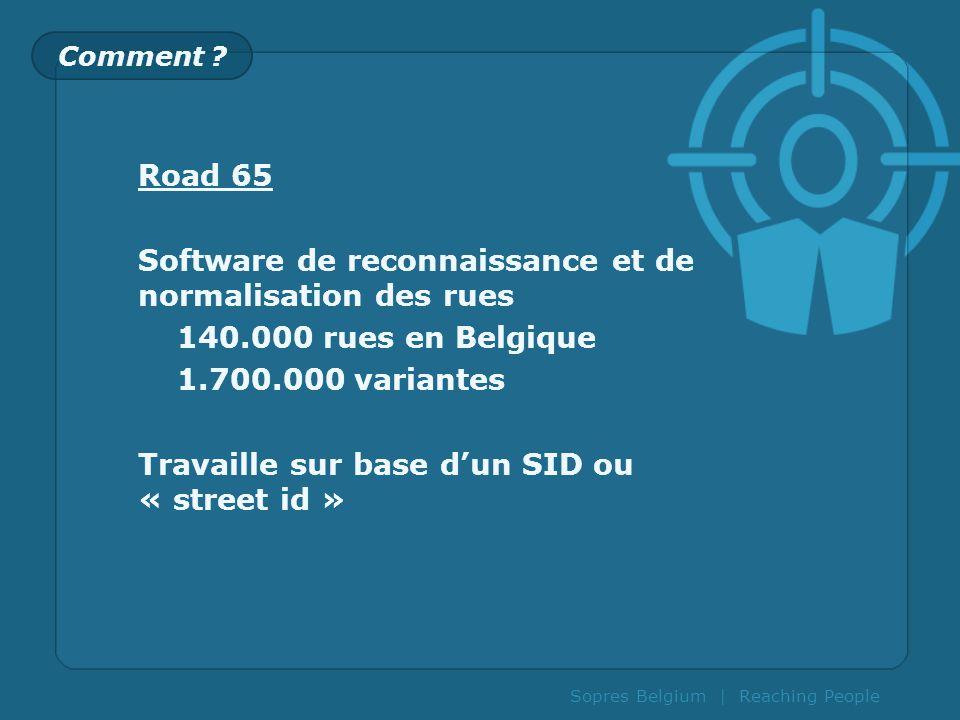 Sopres Belgium | Reaching People Comment ? Road 65 Software de reconnaissance et de normalisation des rues 140.000 rues en Belgique 1.700.000 variante