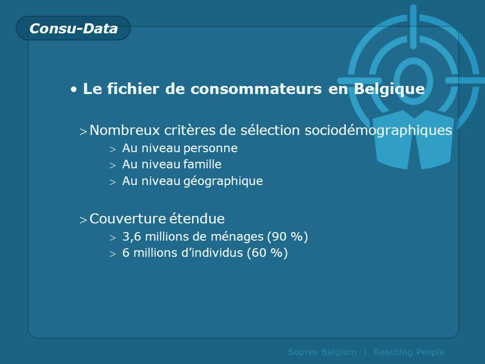 Sopres Belgium | Reaching People Consu-Data Le fichier de consommateurs en Belgique Nombreux critères de sélection sociodémographiques Au niveau perso
