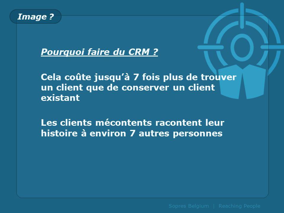 Sopres Belgium | Reaching People Image ? Pourquoi faire du CRM ? Cela coûte jusquà 7 fois plus de trouver un client que de conserver un client existan