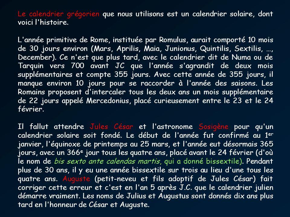 Le calendrier grégorien que nous utilisons est un calendrier solaire, dont voici l histoire.