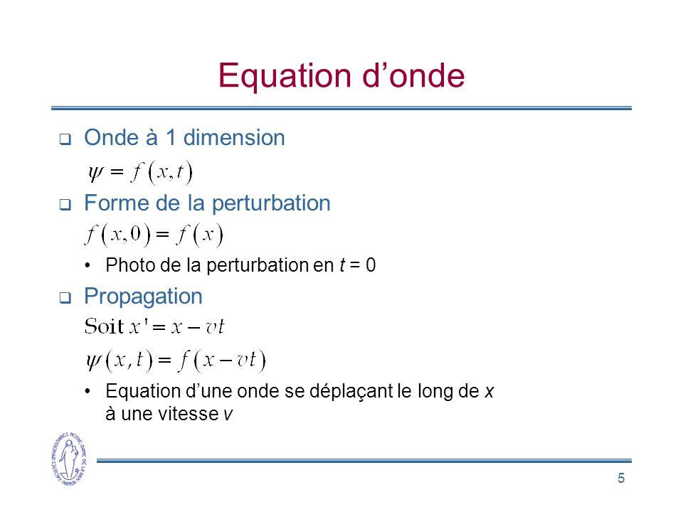 5 Equation donde Onde à 1 dimension Forme de la perturbation Photo de la perturbation en t = 0 Propagation Equation dune onde se déplaçant le long de x à une vitesse v
