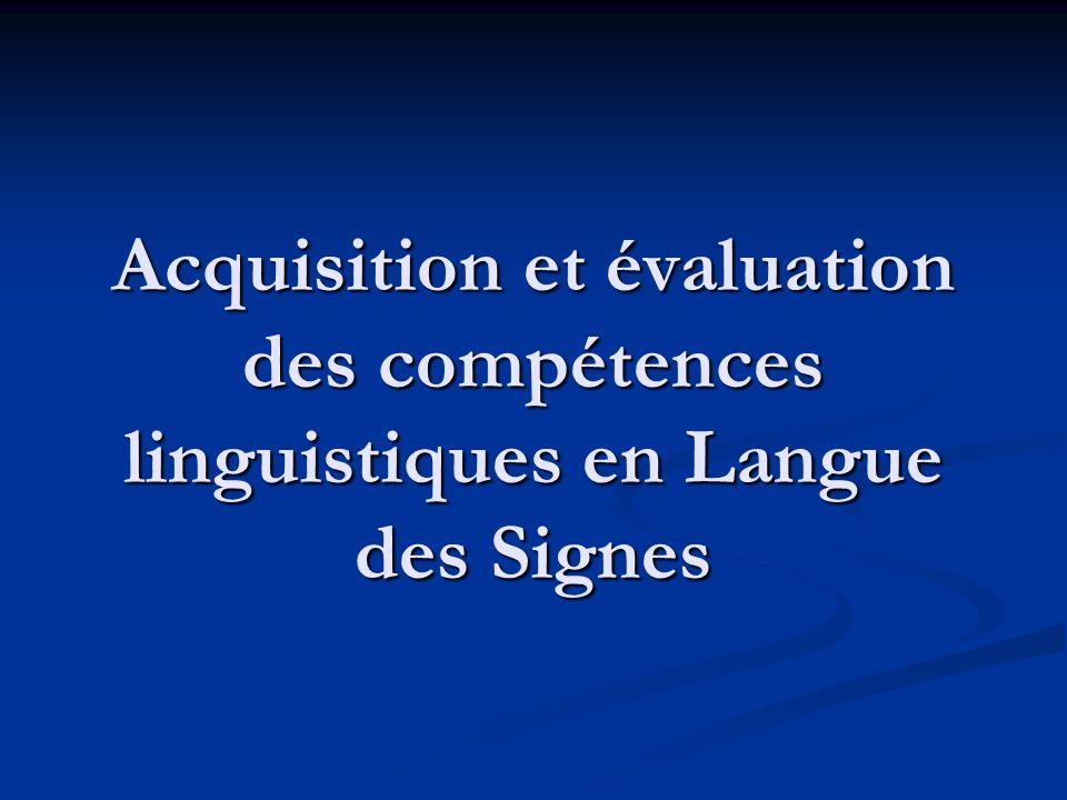 Acquisition et évaluation des compétences linguistiques en Langue des Signes