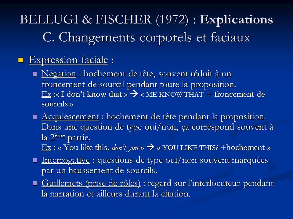BELLUGI & FISCHER (1972) : Explications C. Changements corporels et faciaux Expression faciale : Expression faciale : Négation : hochement de tête, so