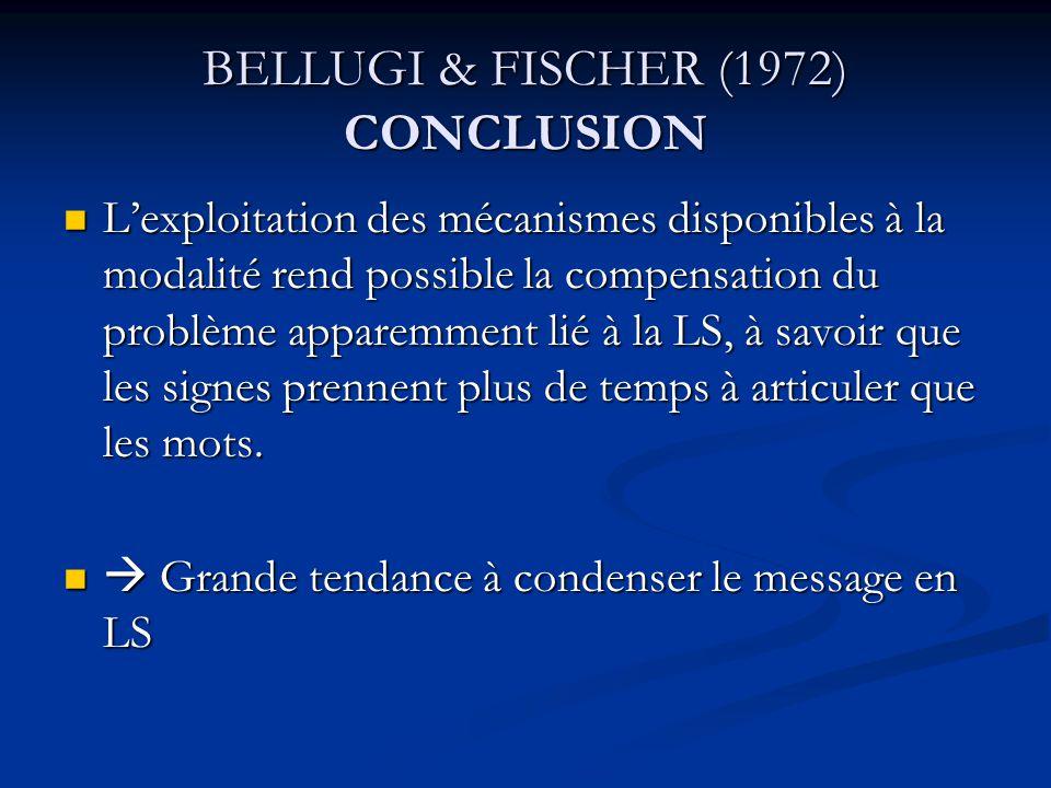 BELLUGI & FISCHER (1972) CONCLUSION Lexploitation des mécanismes disponibles à la modalité rend possible la compensation du problème apparemment lié à