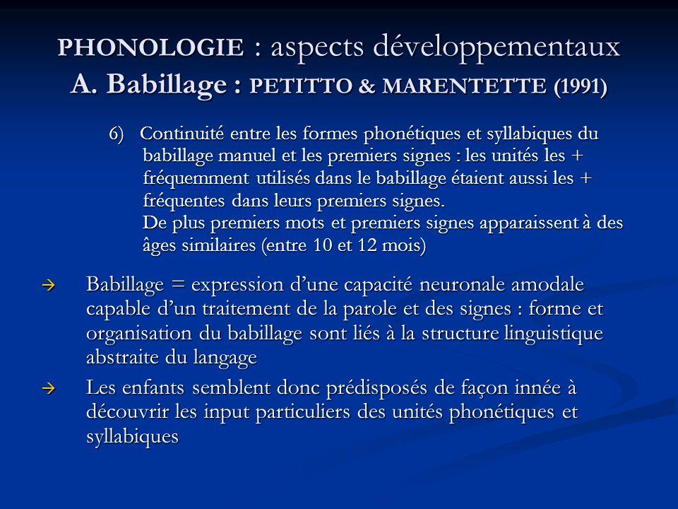 PHONOLOGIE : aspects développementaux A. Babillage : PETITTO & MARENTETTE (1991) 6) Continuité entre les formes phonétiques et syllabiques du babillag