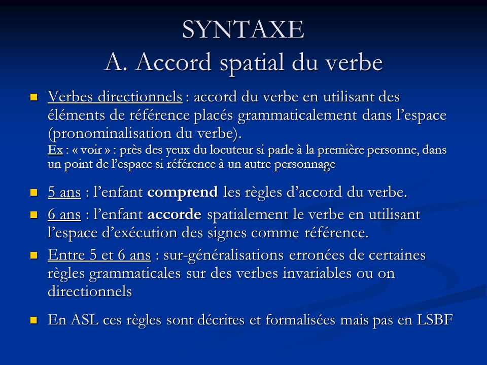 SYNTAXE A. Accord spatial du verbe Verbes directionnels : accord du verbe en utilisant des éléments de référence placés grammaticalement dans lespace