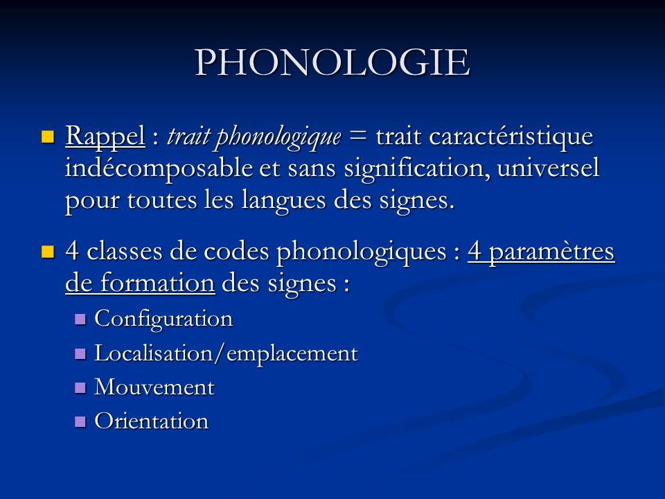 PHONOLOGIE Rappel : trait phonologique = trait caractéristique indécomposable et sans signification, universel pour toutes les langues des signes. Rap