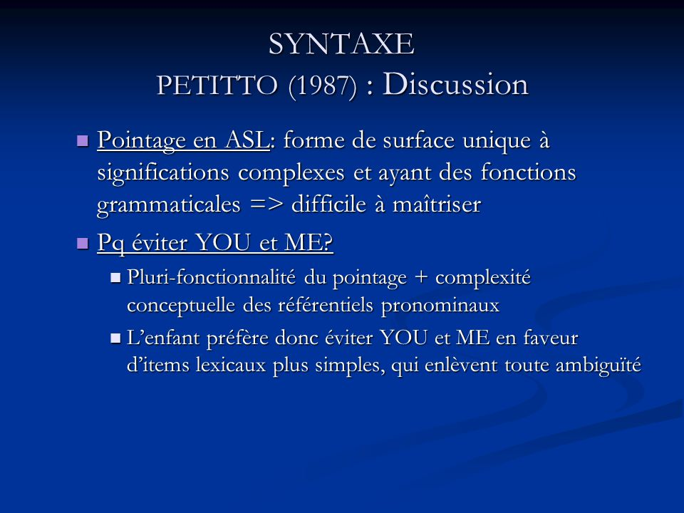 SYNTAXE PETITTO (1987) : Discussion Pointage en ASL: forme de surface unique à significations complexes et ayant des fonctions grammaticales => diffic