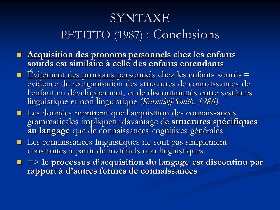 SYNTAXE PETITTO (1987) : Conclusions Acquisition des pronoms personnels chez les enfants sourds est similaire à celle des enfants entendants Acquisiti