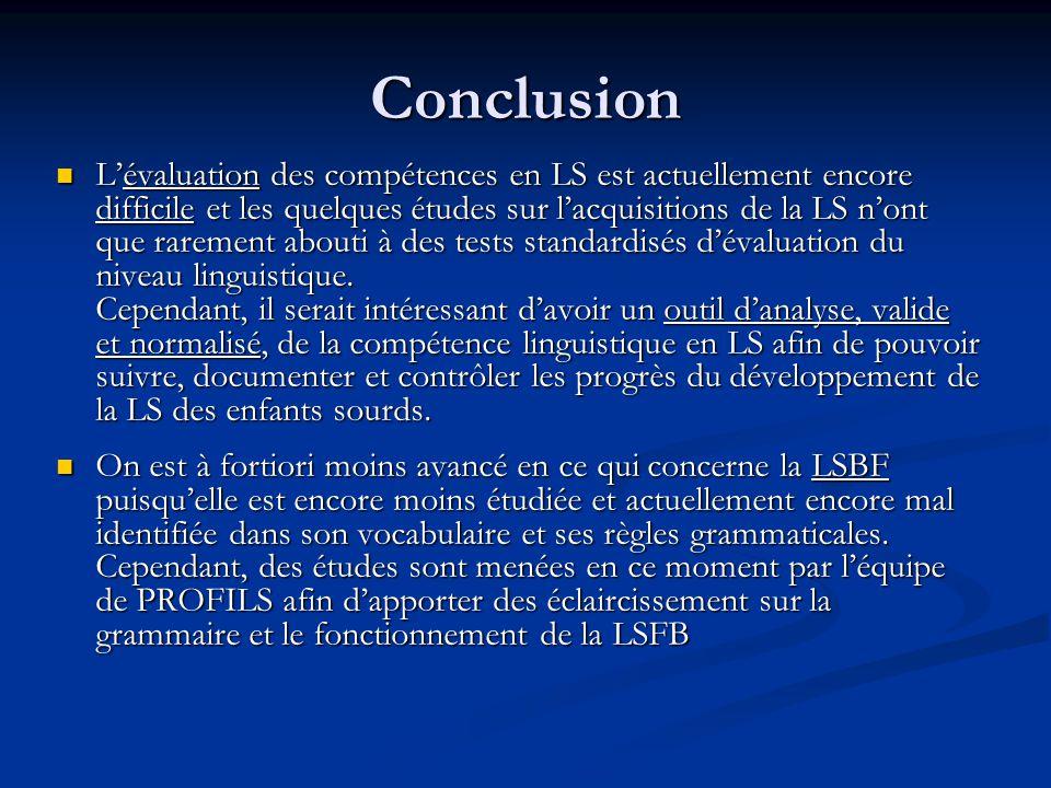Conclusion Lévaluation des compétences en LS est actuellement encore difficile et les quelques études sur lacquisitions de la LS nont que rarement abo