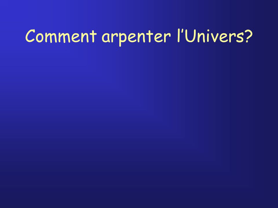 Comment arpenter lUnivers?