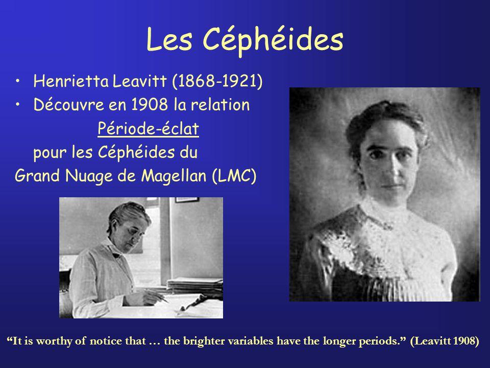 Les Céphéides Henrietta Leavitt (1868-1921) Découvre en 1908 la relation Période-éclat pour les Céphéides du Grand Nuage de Magellan (LMC) It is worthy of notice that … the brighter variables have the longer periods.