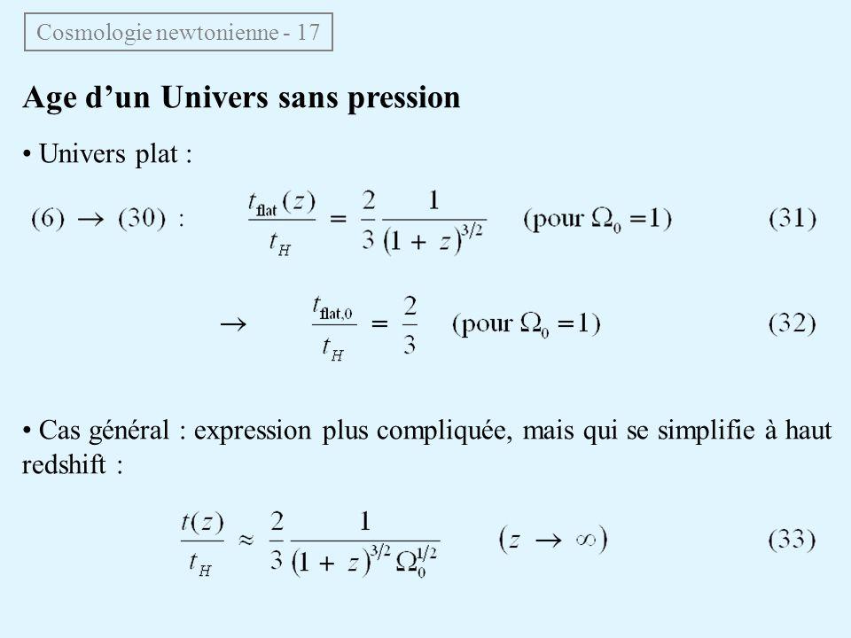 Age dun Univers sans pression Univers plat : Cas général : expression plus compliquée, mais qui se simplifie à haut redshift : Cosmologie newtonienne - 17