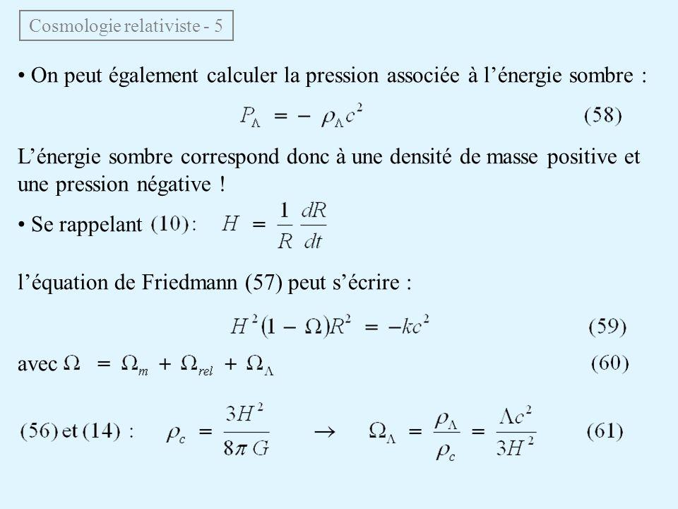 On peut également calculer la pression associée à lénergie sombre : Lénergie sombre correspond donc à une densité de masse positive et une pression né