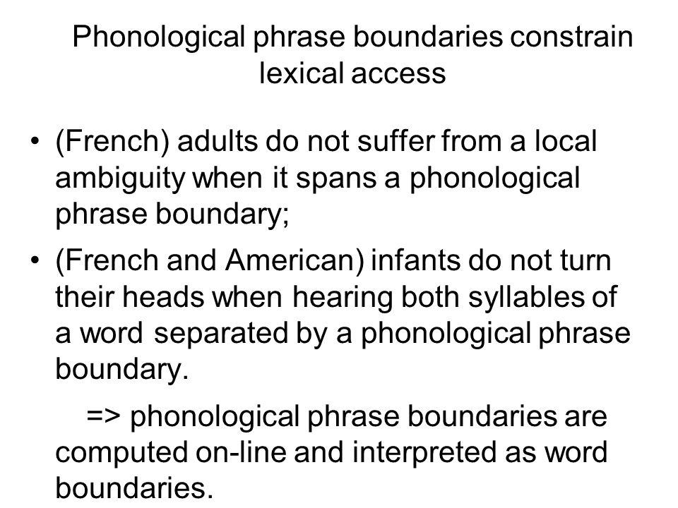 Word detection: French 16-month- olds [La rangée de balcons] [fait face au cloître] [du monastère]. [La grande salle de bal] [confère un air solennel]