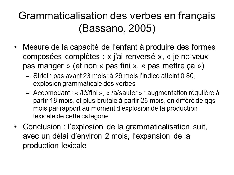 La grammaticalisation des noms en français (Bassano, 2005) Indice de grammaticalisation mesure la capacité de lenfant à utiliser un déterminant dans l