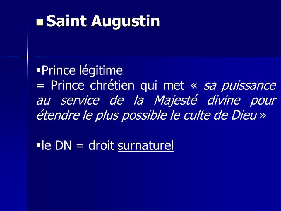Prince légitime = Prince chrétien qui met « sa puissance au service de la Majesté divine pour étendre le plus possible le culte de Dieu » le DN = droi