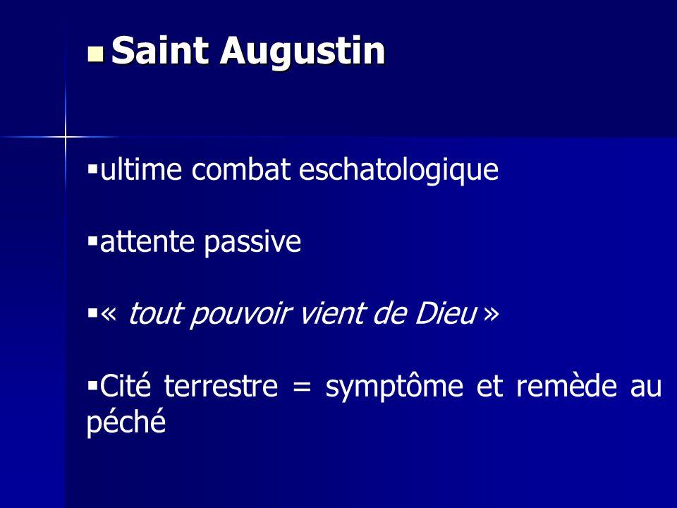 ultime combat eschatologique attente passive « tout pouvoir vient de Dieu » Cité terrestre = symptôme et remède au péché Saint Augustin Saint Augustin