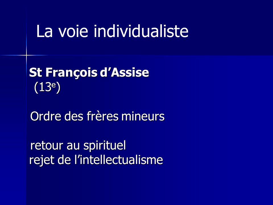 La voie individualiste St François dAssise (13 e ) (13 e ) Ordre des frères mineurs Ordre des frères mineurs retour au spirituel retour au spirituel r