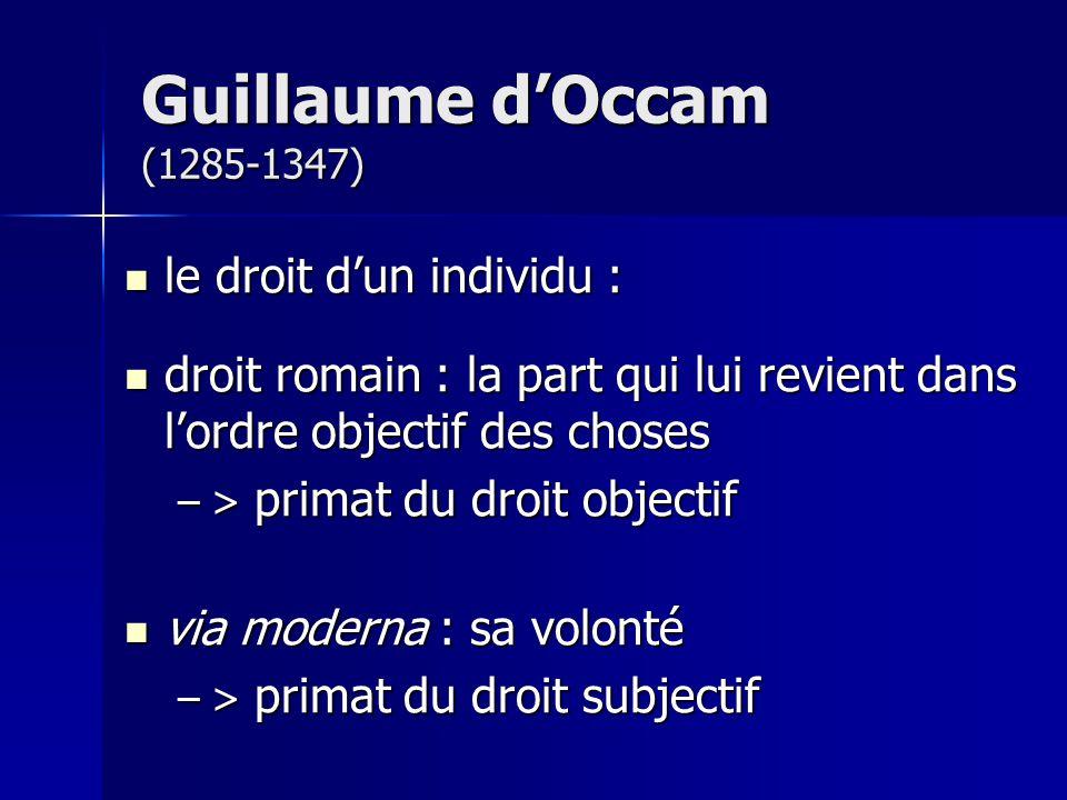 Guillaume dOccam (1285-1347) le droit dun individu : le droit dun individu : droit romain : la part qui lui revient dans lordre objectif des choses dr
