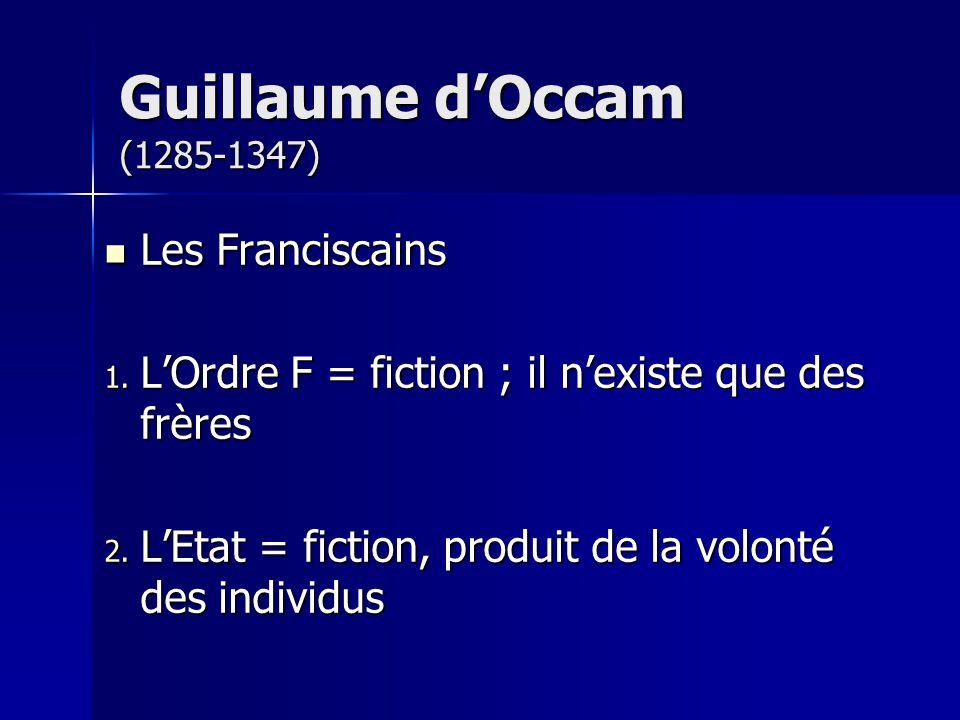 Les Franciscains Les Franciscains 1. LOrdre F = fiction ; il nexiste que des frères 2. LEtat = fiction, produit de la volonté des individus Guillaume