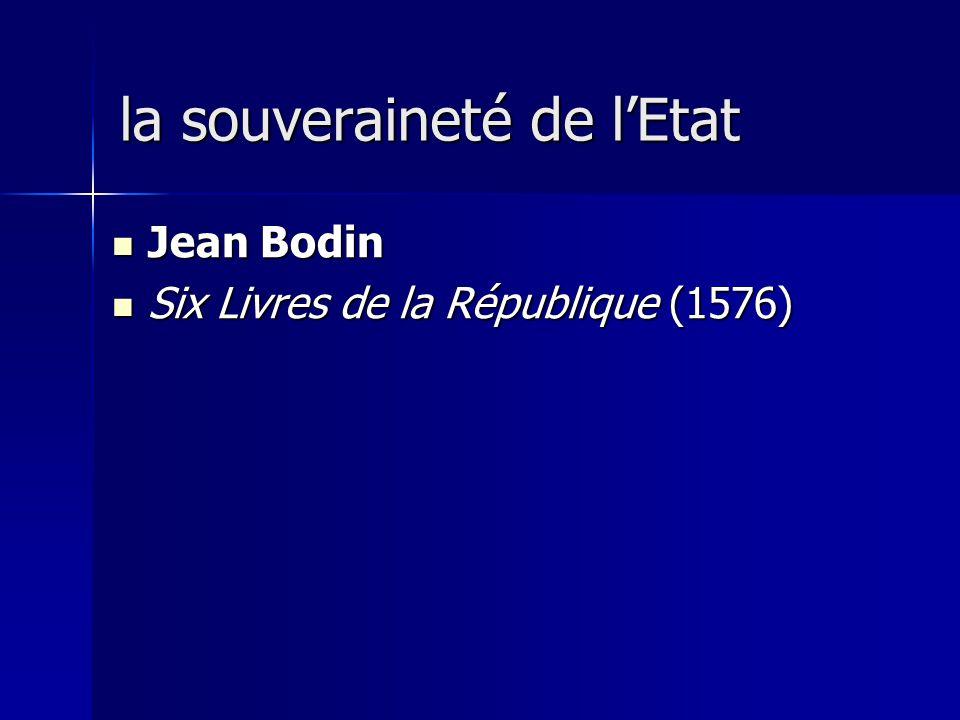 Jean Bodin Jean Bodin Six Livres de la République (1576) Six Livres de la République (1576) la souveraineté de lEtat