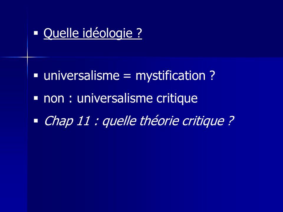Quelle idéologie . universalisme = mystification .