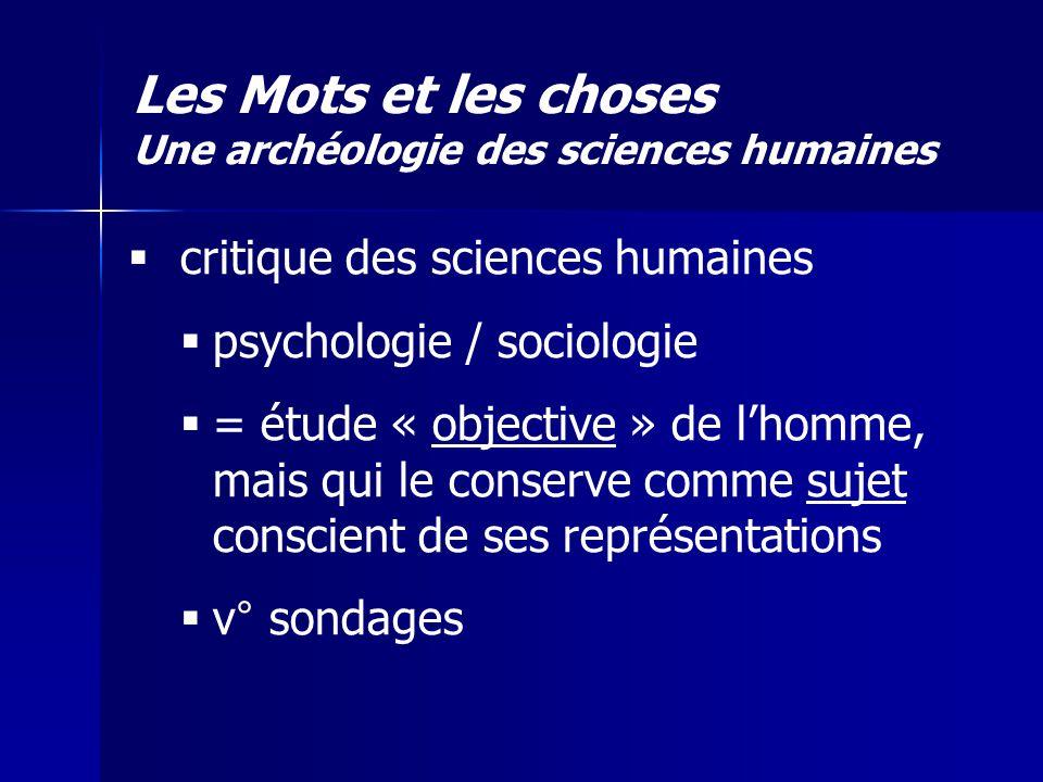 critique des sciences humaines psychologie / sociologie = étude « objective » de lhomme, mais qui le conserve comme sujet conscient de ses représentat