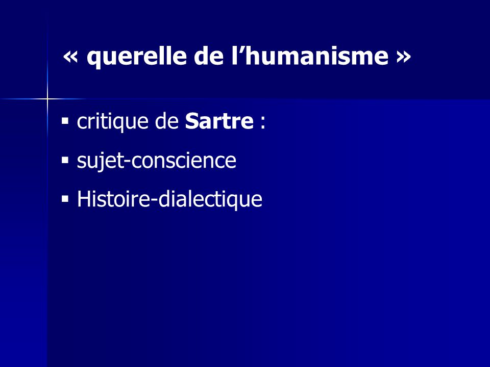 critique de Sartre : sujet-conscience Histoire-dialectique « querelle de lhumanisme »